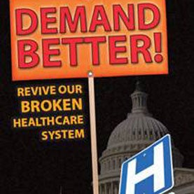 Demand Better! Revive Our Broken Health Care System