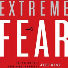 Extreme Fear: The Science of Your Mind in Danger by Jeff Wise