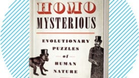 Recommended: <i>Homo Mysterious: Evolutionary Puzzles of Human Nature</i>