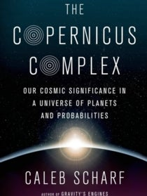 "American Scholar: Copernicus Complex is ""a brilliantly written and engaging account of modern astronomy"""