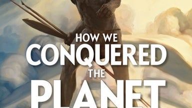 "Readers Respond to ""How We Conquered the Planet"""