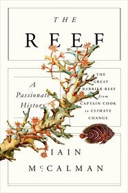 The Reef: A Passionate History: The Great Barrier Reef from Captain Cook to Climate Change