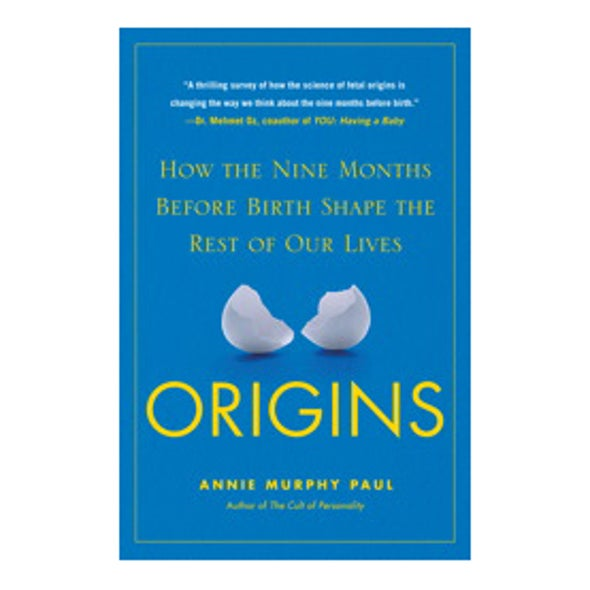 <em>MIND</em> Reviews <em>Origins: How the Nine Months before Birth Shape the Rest of Our Lives</em>