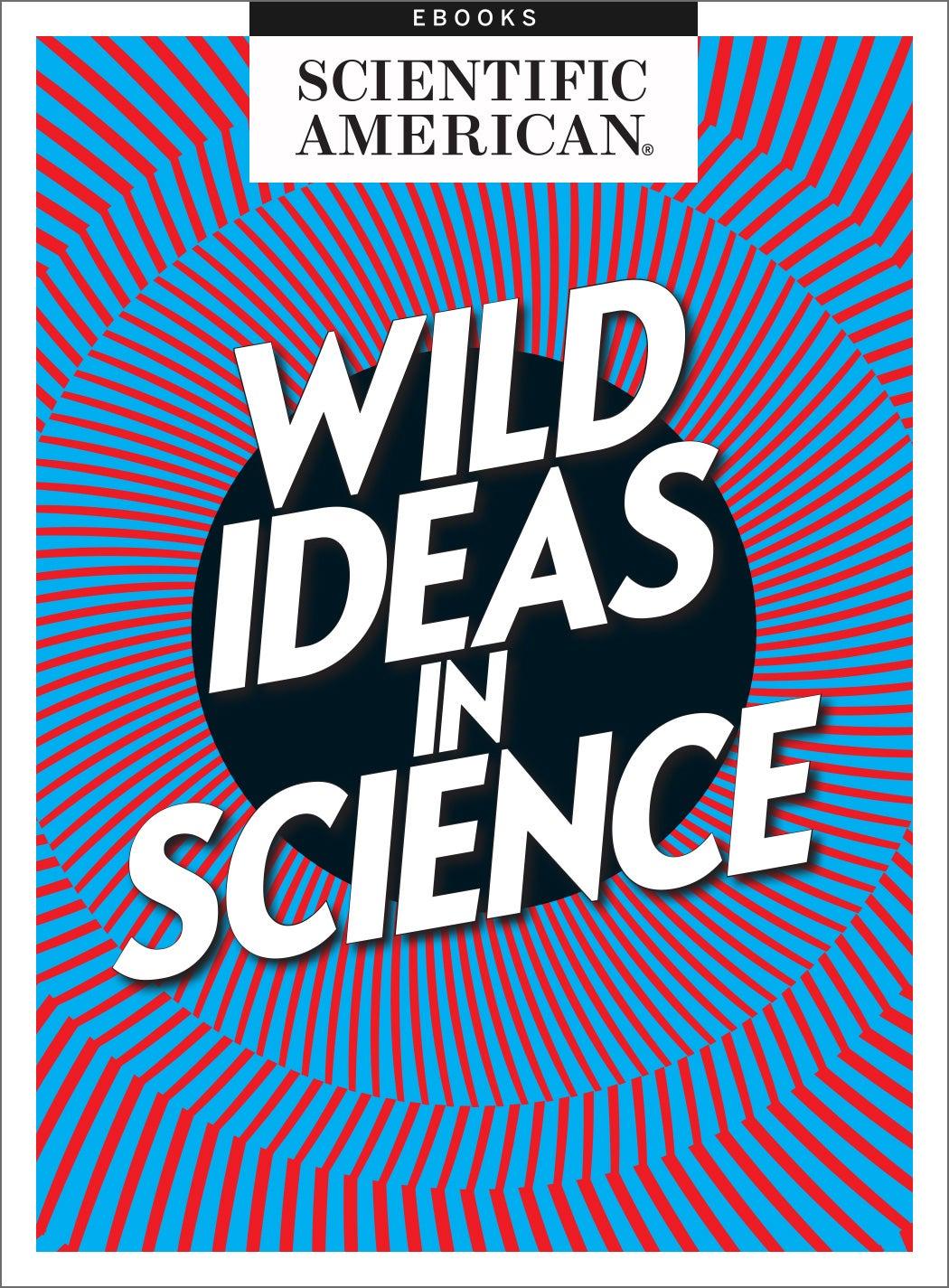 Wild Ideas in Science