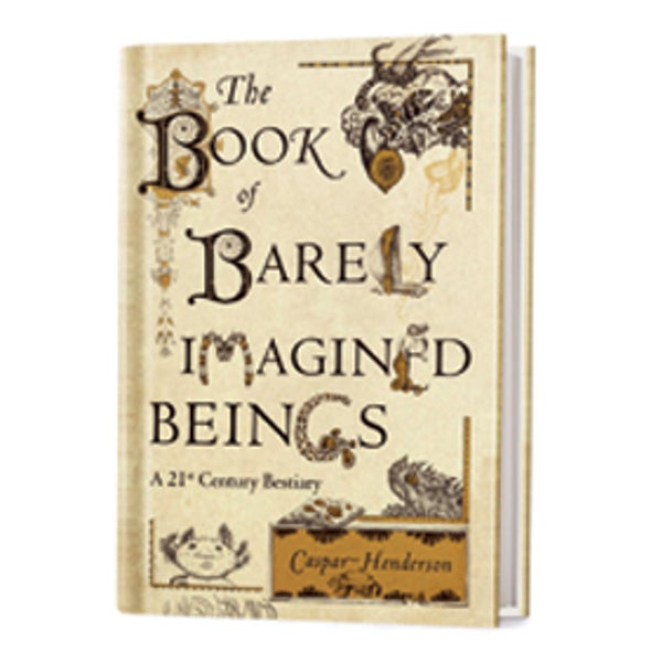 Recommended: <i>The Book of Barely Imagined Beings: A 21st-Century Bestiary</i>