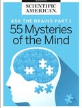 Ask the Brains, Part 1: 55 Mysteries of the Mind