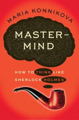 Mastermind, How to think like Sherlock Holmes, Maria Konnikova
