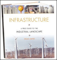 Infrastructure: A Field Guide to the Industrial Landscap