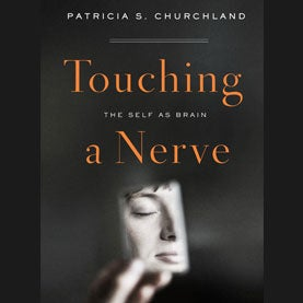 <i>Touching a Nerve</i>: Exploring the Implications of the Self as Brain, Part 2 [Excerpt]