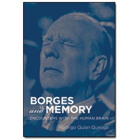 Borges and Memory: Encounters with the Human Br