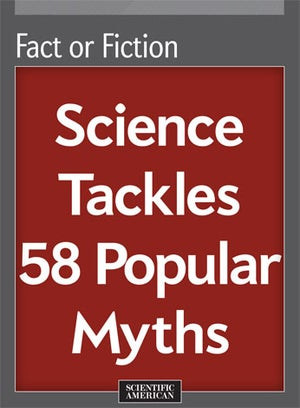 Fact or Fiction: Science Tackles 58 Popular Myths