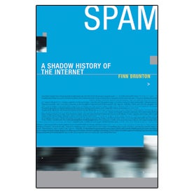 Spam: A Shadow History of the Internet, Finn Brunton