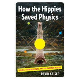 How the Hippies Saved Physics: Science, Counterculture, and the Quantum Revival [Excerpt]