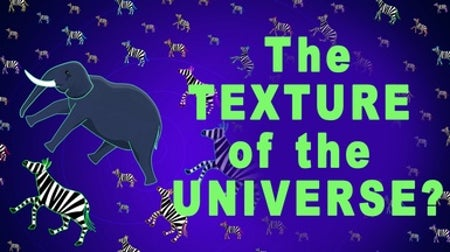 The Big Bang, Zebras and the Texture of Our Universe
