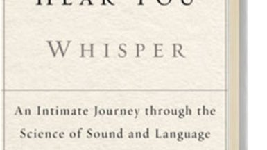 <em>MIND</em> Reviews: I Can Hear You Whisper: An Intimate Journey Through the Science of Sound and Language