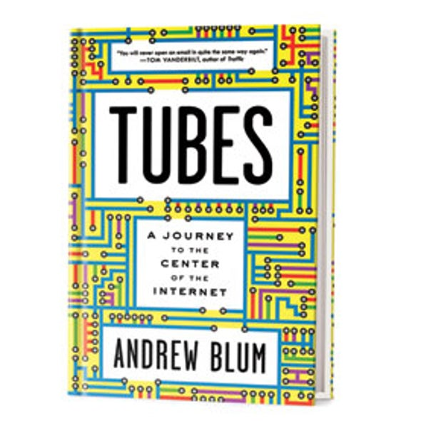 Recommended: <em>Tubes: A Journey to the Center of the Internet</em>